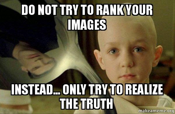 "Reads ""do not try to rank your images. Instead, only try to realize the truth"""