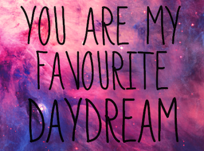 Your are my favourite daydream
