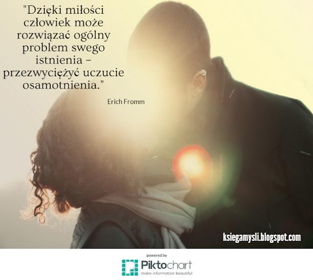Dzięki miłości człowiek może rozwiązać ogólny problem swego istnienia - przezwyciężyć uczucie osamotnienia.