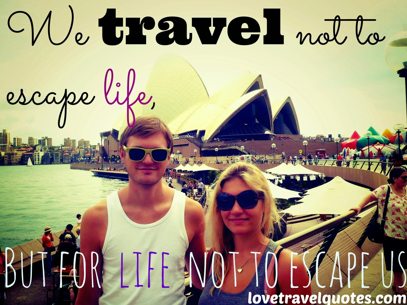 We travel not to escape life, but for life not to escape us