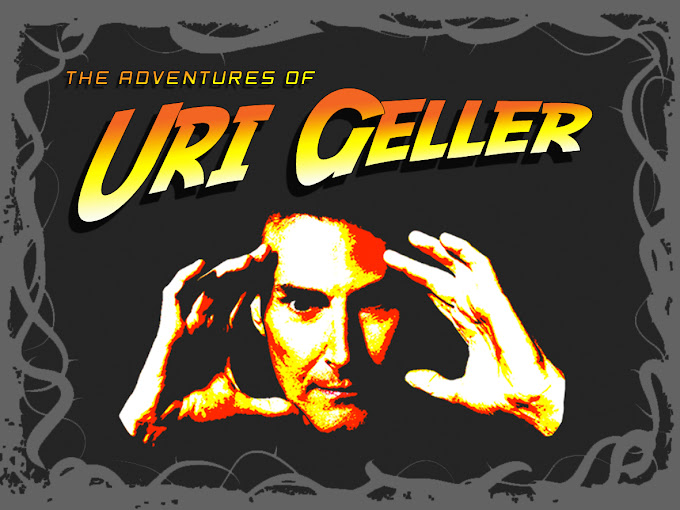 ☆۞๑,¸¸,ø¤º°`°☆۩ THE ADVENTURES OF URI GELLER ۩☆,¸¸,ø¤º°`°๑۞☆