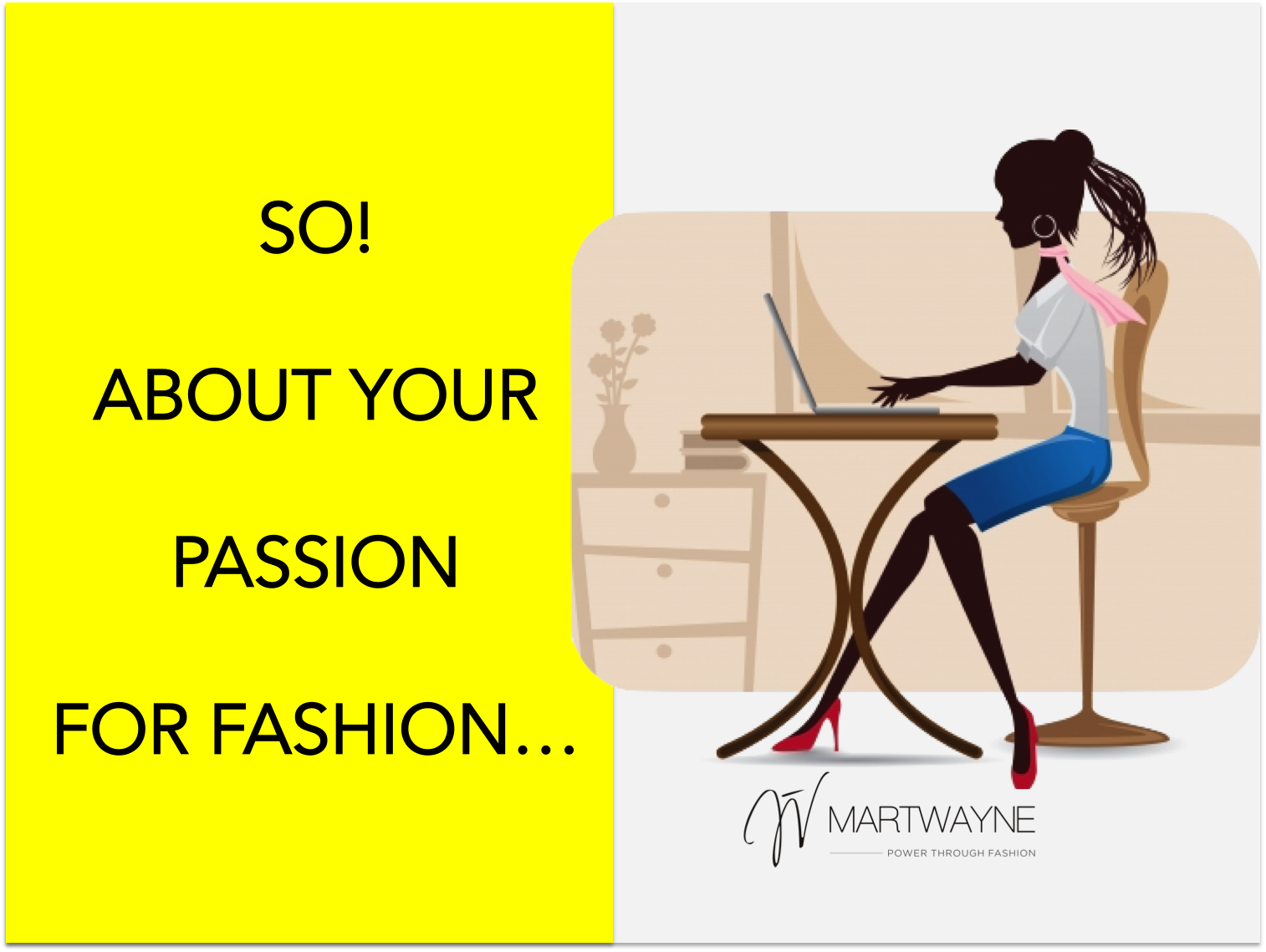 "Martwayne-FBS Series [Web. 1]: ""SO!  About Your Passion for Fashion..."""