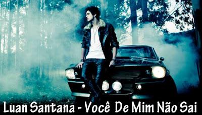 Luan Santana - Você De Mim Não Sai