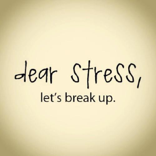 Quote about stress - dear stress, let's break up