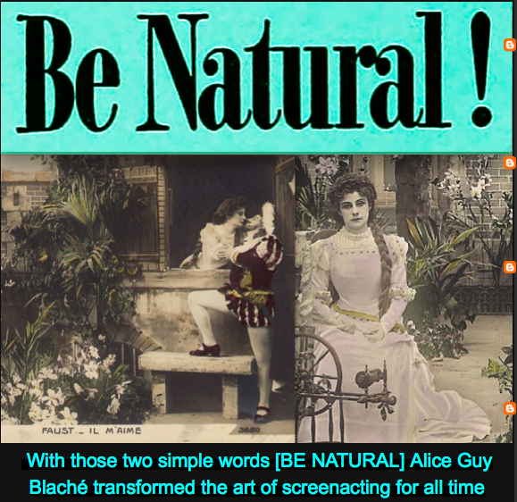 With those two simple words [BE NATURAL] Alice Guy-Blaché transformed the art of screenacting for