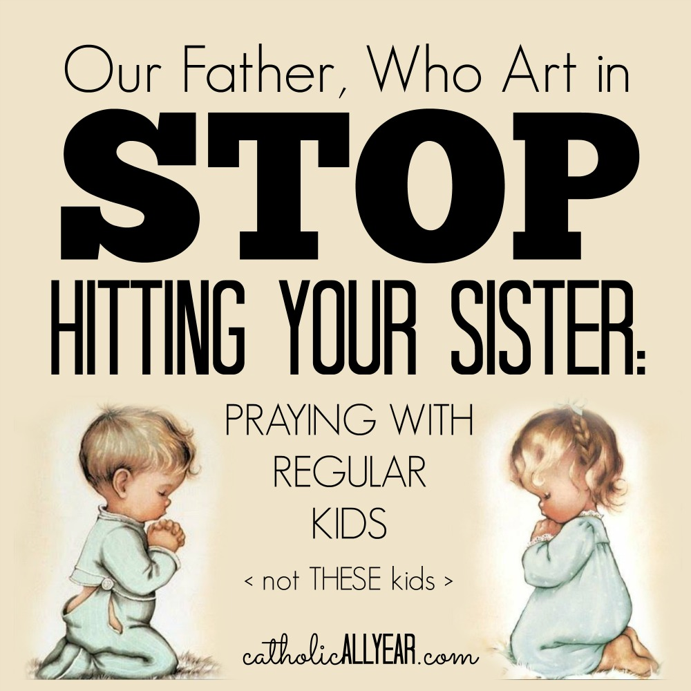 catholic all year our father who art in stop hitting your sister