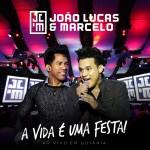 Capa João Lucas e Marcelo A Vida É Uma Festa (2013) | músicas