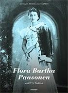 Flóra Bartha Paasonen. Vaiettu tarina.