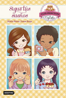 LIBRO - Sigue tus sueños   Serie: Club Princesas del Cupcake 1  Adela Pérez & Irene Roga (Destino - Marzo 2016)  LITERATURA INFANTIL & JUVENIL  Comprar en Amazon España