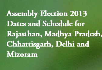 Assembly Election, 2013, Delhi, Madhya Pradesh, Rajasthan, Chhattisgarh, Dates and Schedule