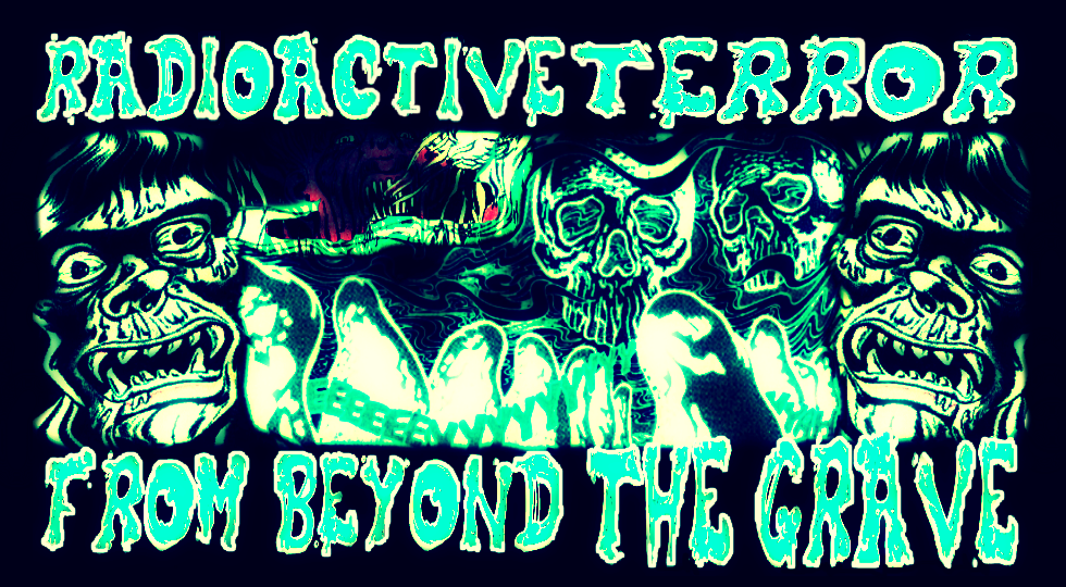 Radioactive Terror From Beyond The Grave