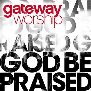 Gateway Worship - God Be Praised 2010