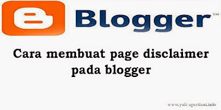 Cara membuat page disclaimer pada blogger