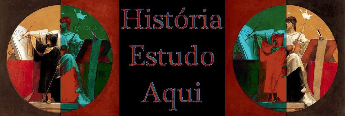 HISTÓRIA ESTUDO AQUI