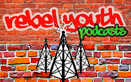 Listen to our new Rebel Youth Podcasts