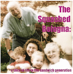 The Squashed Bologna: a slice of life in the sandwich generation.