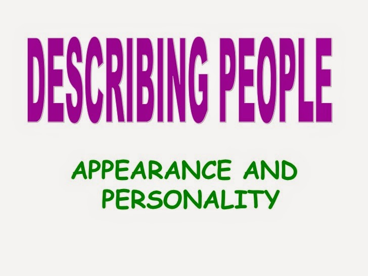 describing a famous person about appearance and personality Describing people:appearance a b c 37 personality matters most now, in the same way, describe somebody very famous.