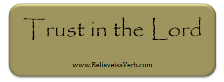 Trust in the Lord - www.BelieveisaVerb.com