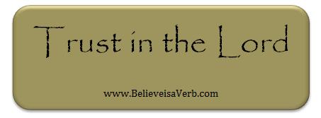 Trust in the Lord - www.BelieveisaVerb.com