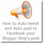How to Auto tweet and Auto post to Facebook your Blogger blog's post