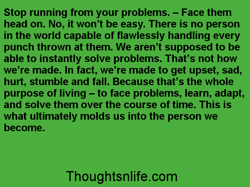 Stop running from your problems