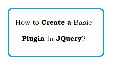 How to Create A Basic Plugin In JQuery