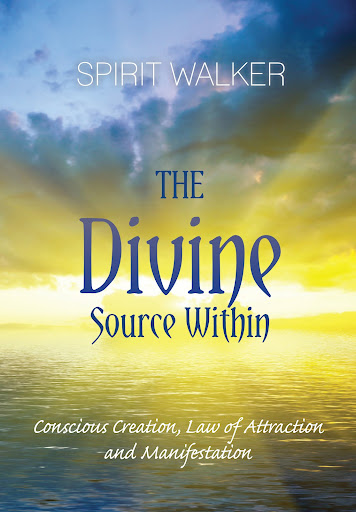 The Divine Source Within...Conscious Creation, Law of Attraction and Manifestation