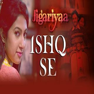 Ishq Hai - Jigariyaa