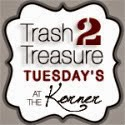 Trash 2 Treasure Tuesdays