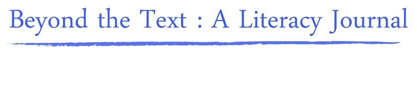 Beyond the Text : A Literacy Journal