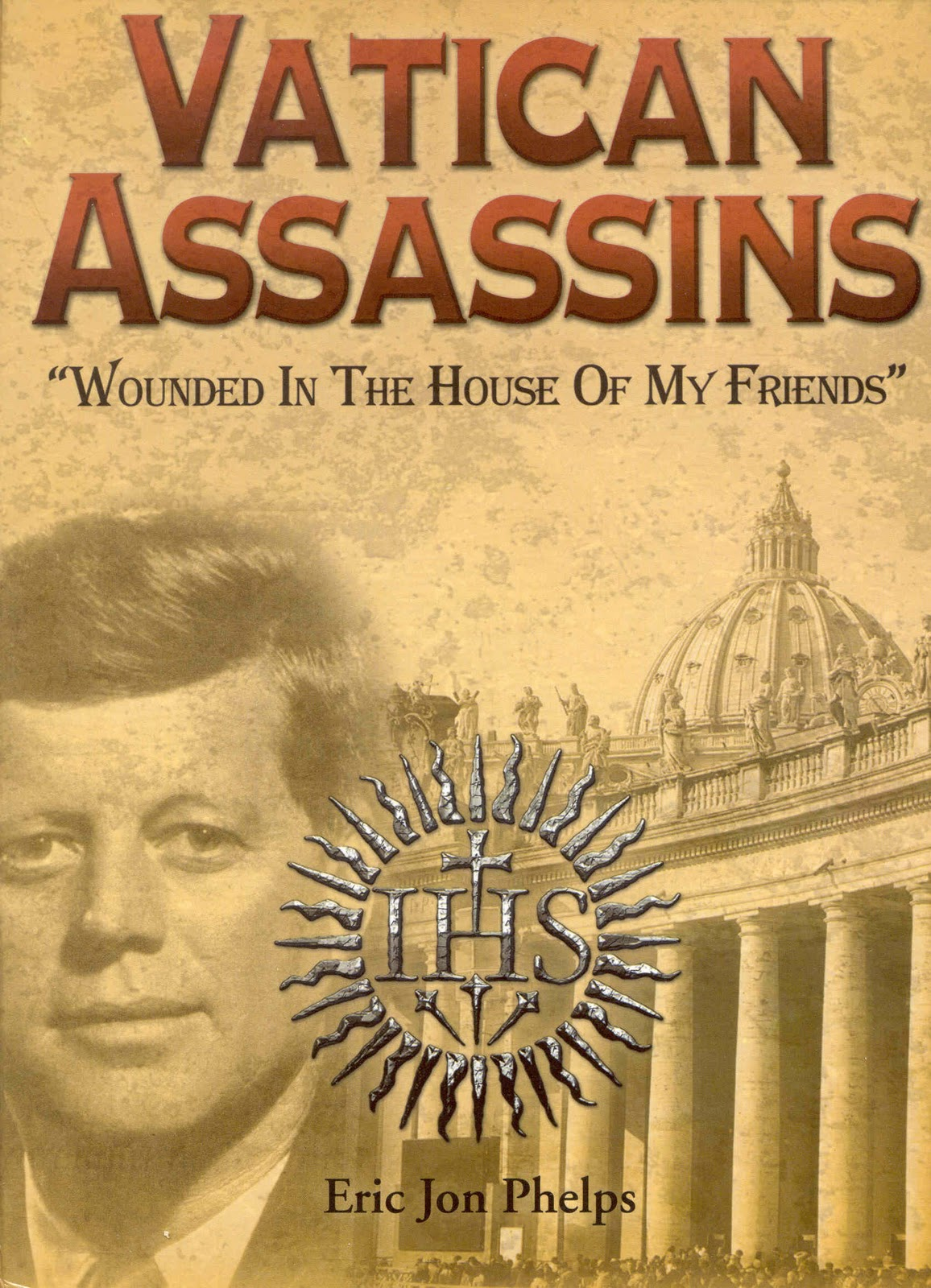 JFK vatican assasins eric jon phelps reformation book