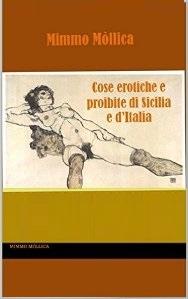 """""""Cose erotiche e proibite di Sicilia e d'Italia"""" di Mimmo Mòllica"""
