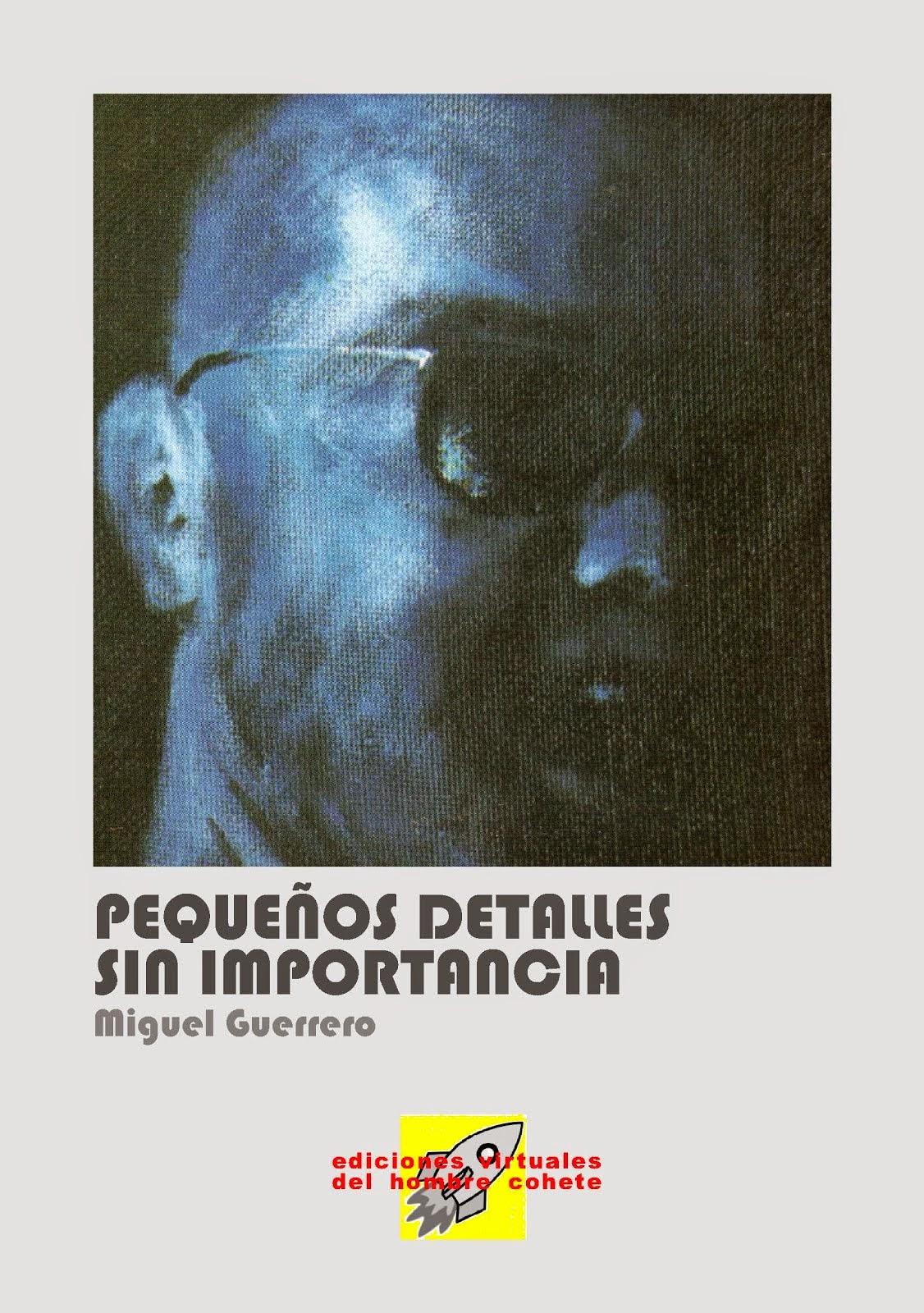 Pequeños detalles sin importancia. Miguel Guerrero