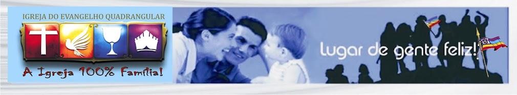 Igreja do Evangelho Quadrangular Brasil - A Igreja 100% Família!
