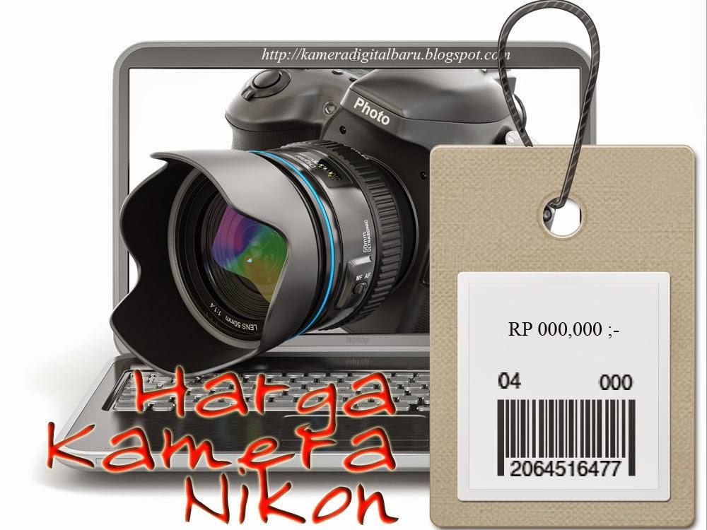 Daftar Harga Kamera Nikon Update Tiap Jum'at