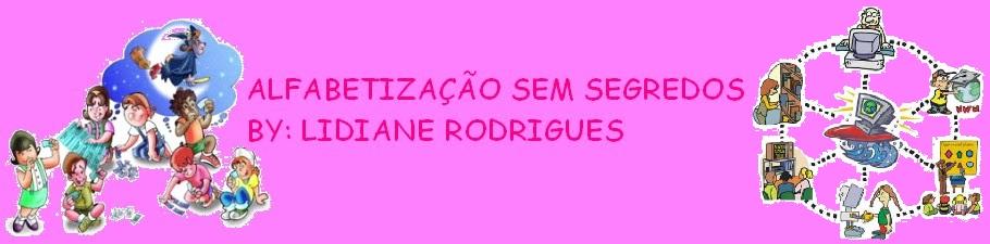 LIDIANE RODRIGUES - ALFABETIZAÇÃO SEM SEGREDOS