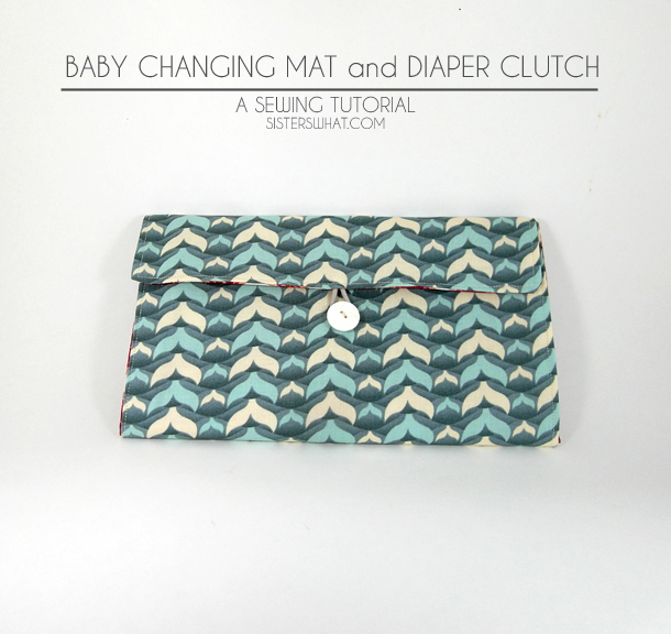 Baby Changing Mat/ Diaper Clutch Tutorial - Sisters, What!