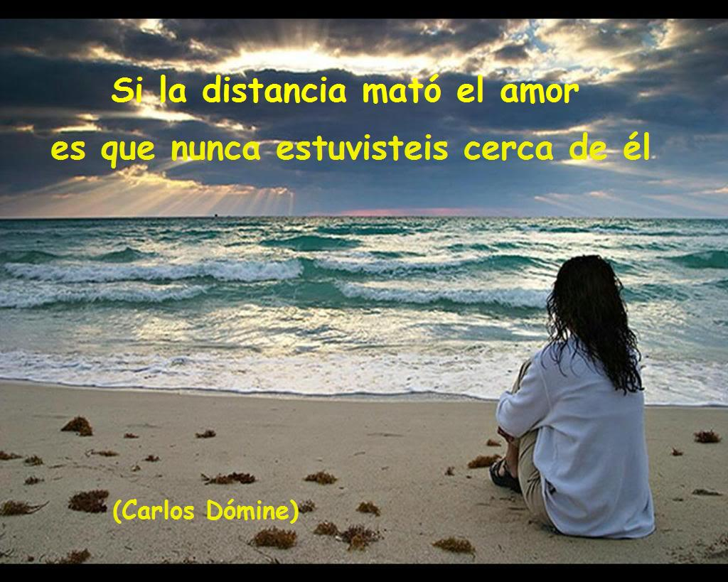 """Si la distancia mat³ el amor es que nunca estuvisteis cerca de él"" Carlos D³mine"