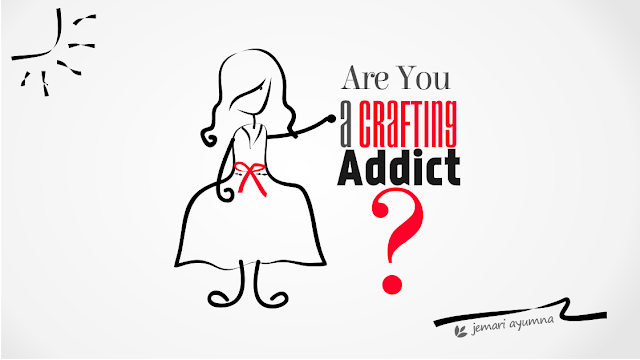 10 Tanda Kamu Seorang Crafting Addict