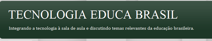 http://tecnologiaeducabrasil.blogspot.com.br/
