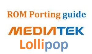 How To Port Lollipop Based ROMs for MTK Kitkat Devices