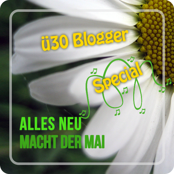 Ü30 Blogger: Mai Aktion
