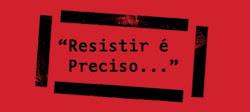 Resistir é Preciso