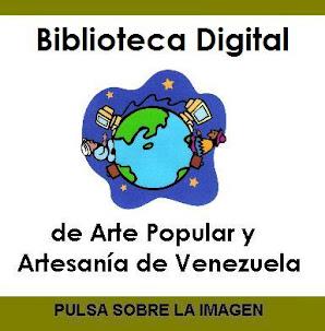 BIBLIOTECA DIGITAL de Arte Popular y Artesanía de Venezuela, para leer y saber...