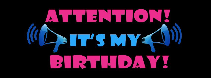 Attention today is my birthday