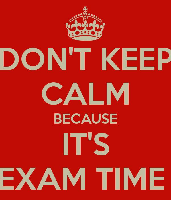 Donu0027t Keep Calm, Itu0027s Exam Time
