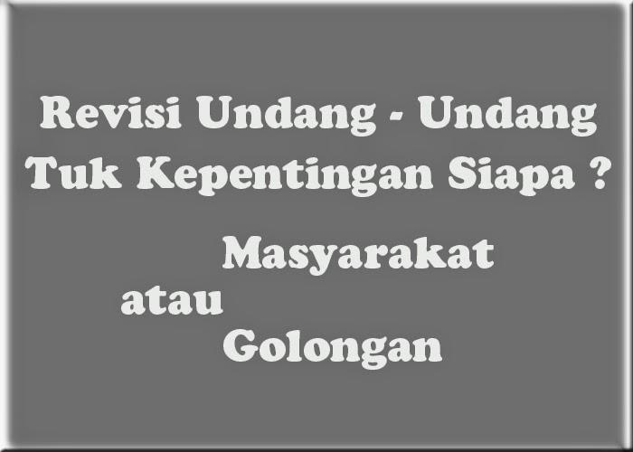 Revisi Undang-undang untuk kepentingan golongan atau masyarakat indonesia baru afdol