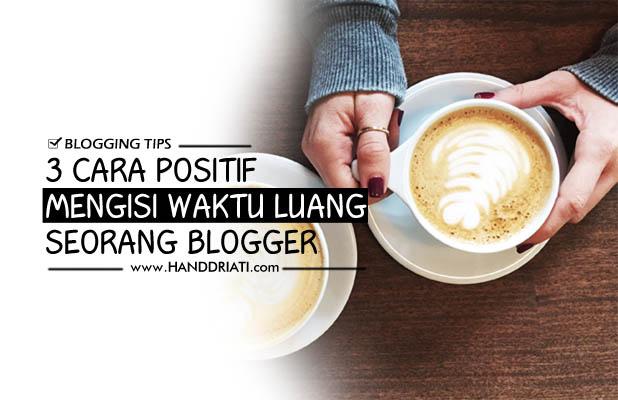 3 Cara Positif Mengisi Waktu Luang Seorang Blogger