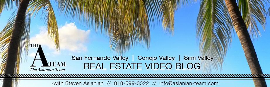 Conejo and San Fernando Valley Real Estate Video Blog with Steven Aslanian