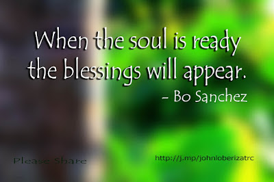 When the soul is ready, the blessings will appear - Bo Sanchez